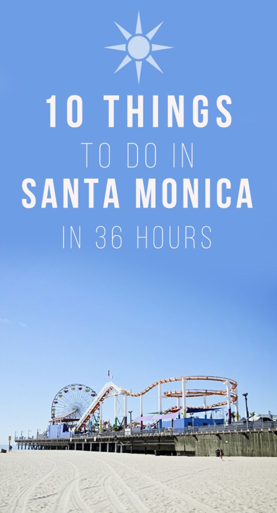 10 Things To Do in Santa Monica in 36 Hours
